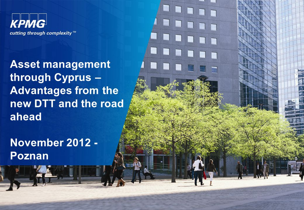 Asset management through Cyprus – Advantages from the new DTT and the road ahead November 2012 - Poznan