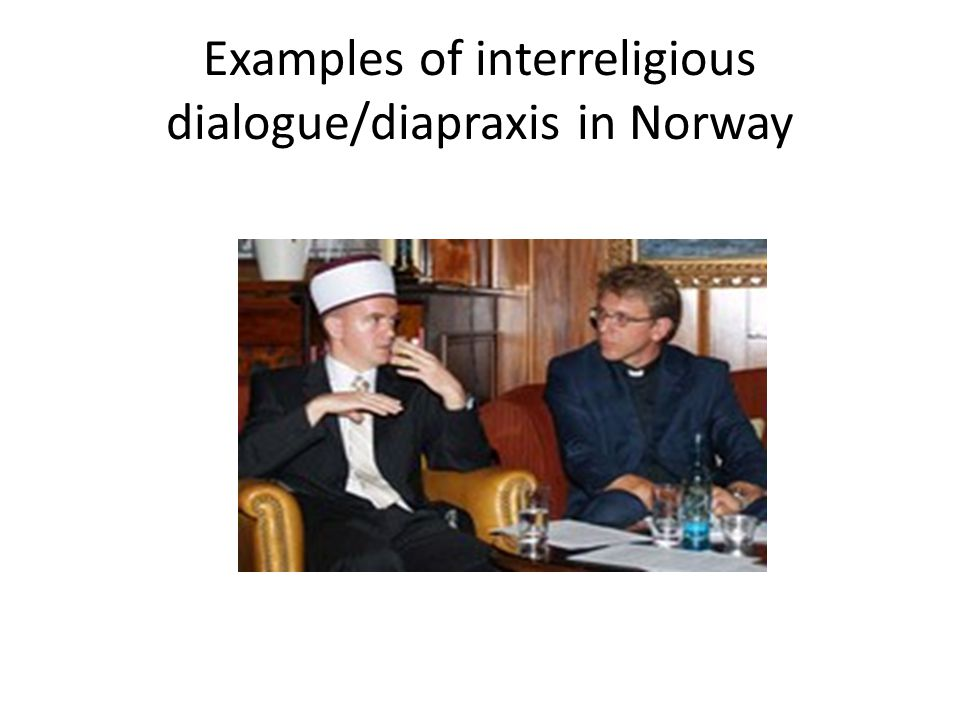 Examples of interreligious dialogue/diapraxis in Norway