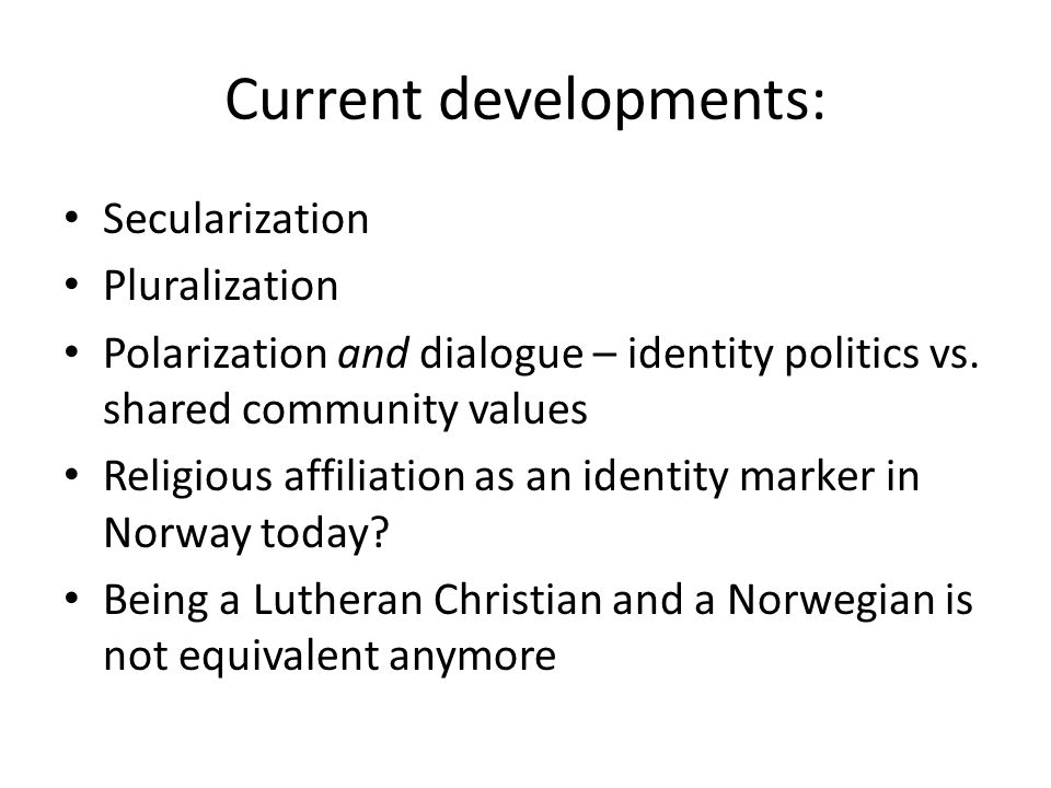 Current developments: Secularization Pluralization Polarization and dialogue – identity politics vs.