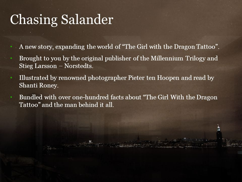 Chasing Salander 3 A new story, expanding the world of The Girl with the Dragon Tattoo .