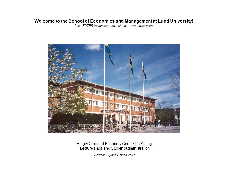Holger Crafoord Economy Centre I in Spring: Lecture Halls and Student Administration Address: Tycho Brahes väg 1 Welcome to the School of Economics and Management at Lund University.
