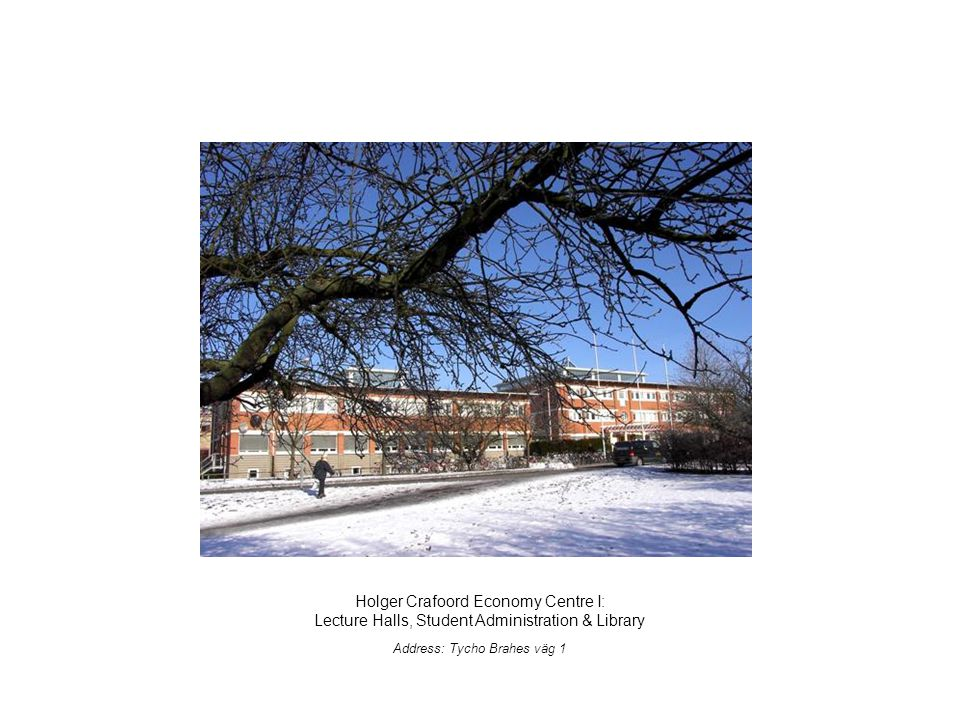 Holger Crafoord Economy Centre I: Lecture Halls, Student Administration & Library Address: Tycho Brahes väg 1