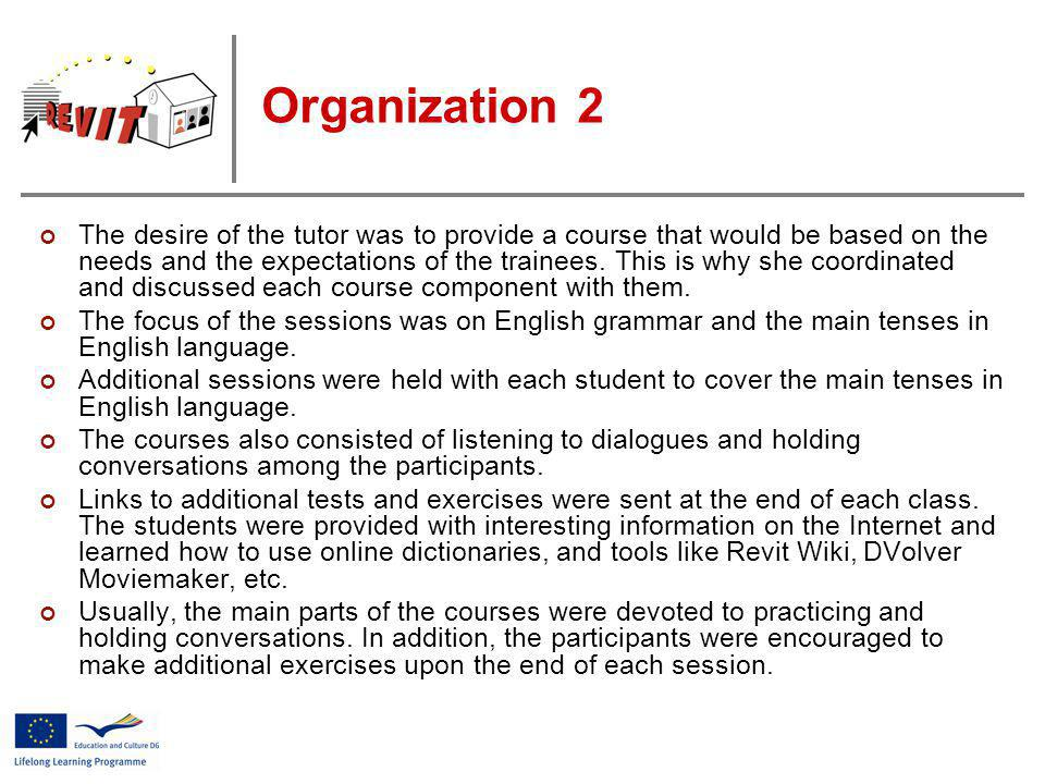 Organization 2 The desire of the tutor was to provide a course that would be based on the needs and the expectations of the trainees.