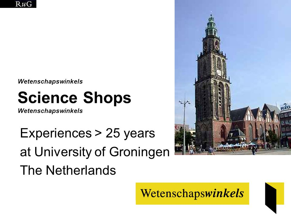 Wetenschapswinkels Science Shops Wetenschapswinkels Experiences > 25 years at University of Groningen The Netherlands
