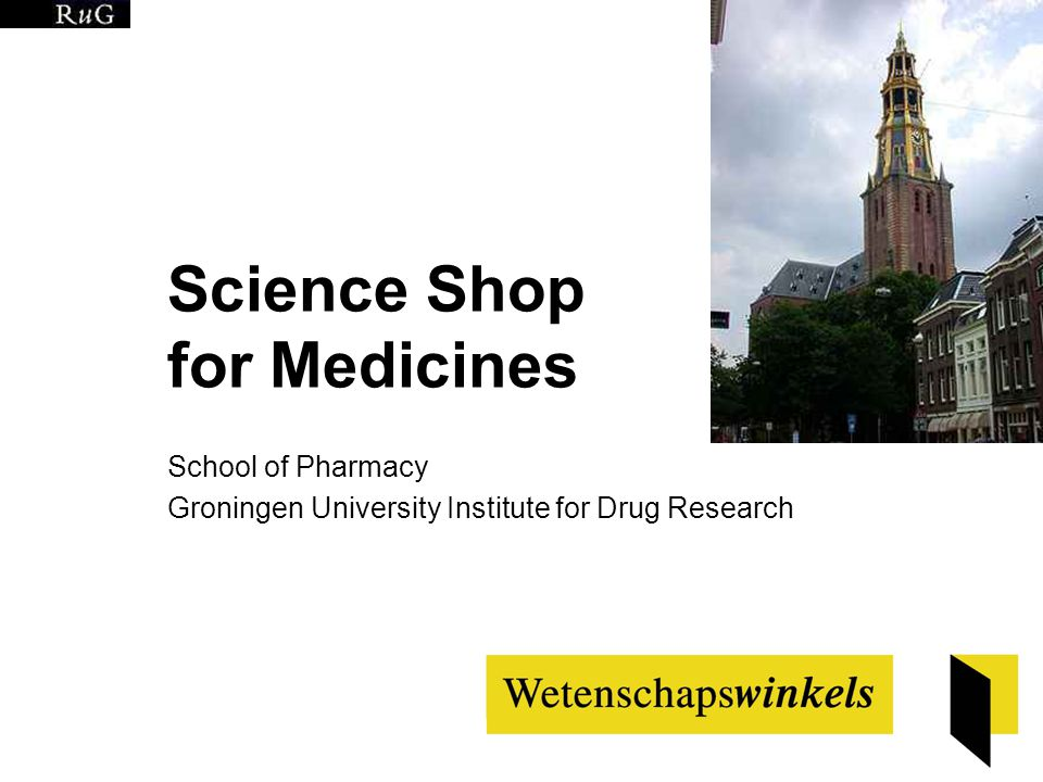 Science Shop for Medicines School of Pharmacy Groningen University Institute for Drug Research