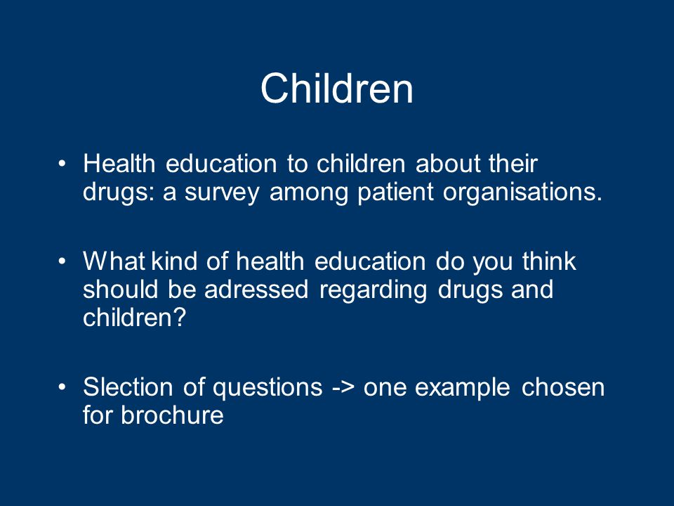 Children Health education to children about their drugs: a survey among patient organisations.
