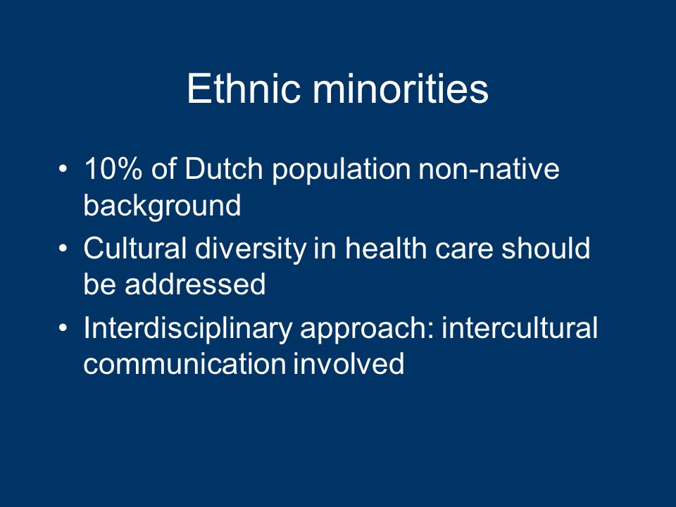 Ethnic minorities 10% of Dutch population non-native background Cultural diversity in health care should be addressed Interdisciplinary approach: intercultural communication involved