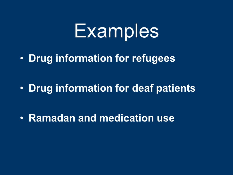 Examples Drug information for refugees Drug information for deaf patients Ramadan and medication use