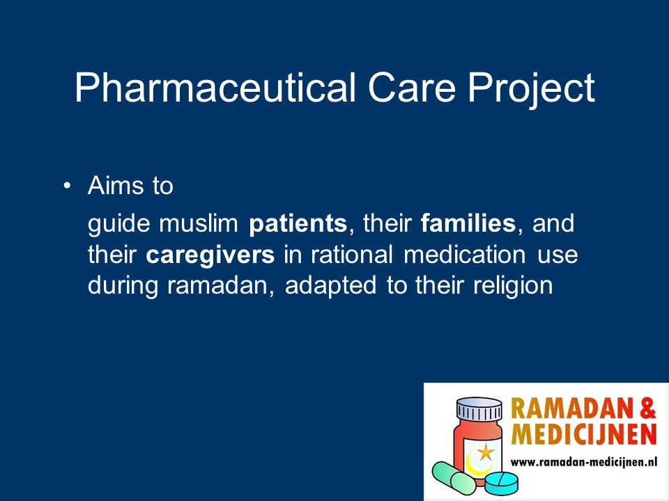 Pharmaceutical Care Project Aims to guide muslim patients, their families, and their caregivers in rational medication use during ramadan, adapted to their religion