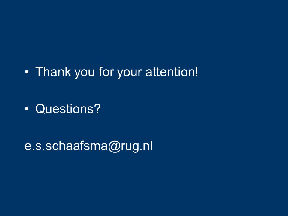 Thank you for your attention! Questions e.s.schaafsma@rug.nl