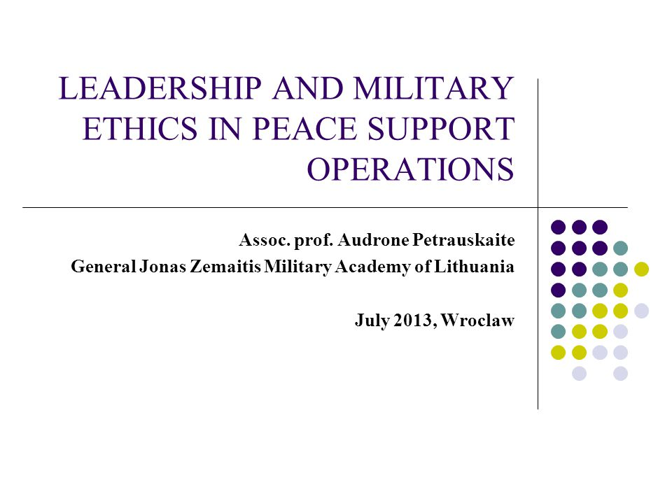 LEADERSHIP AND MILITARY ETHICS IN PEACE SUPPORT OPERATIONS Assoc.