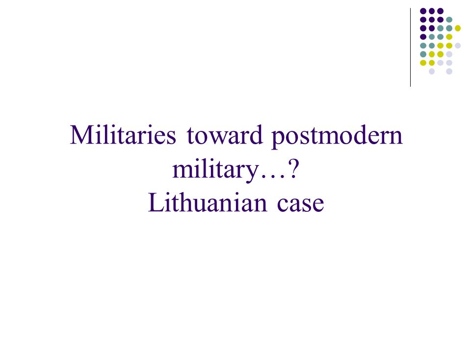 Militaries toward postmodern military… Lithuanian case