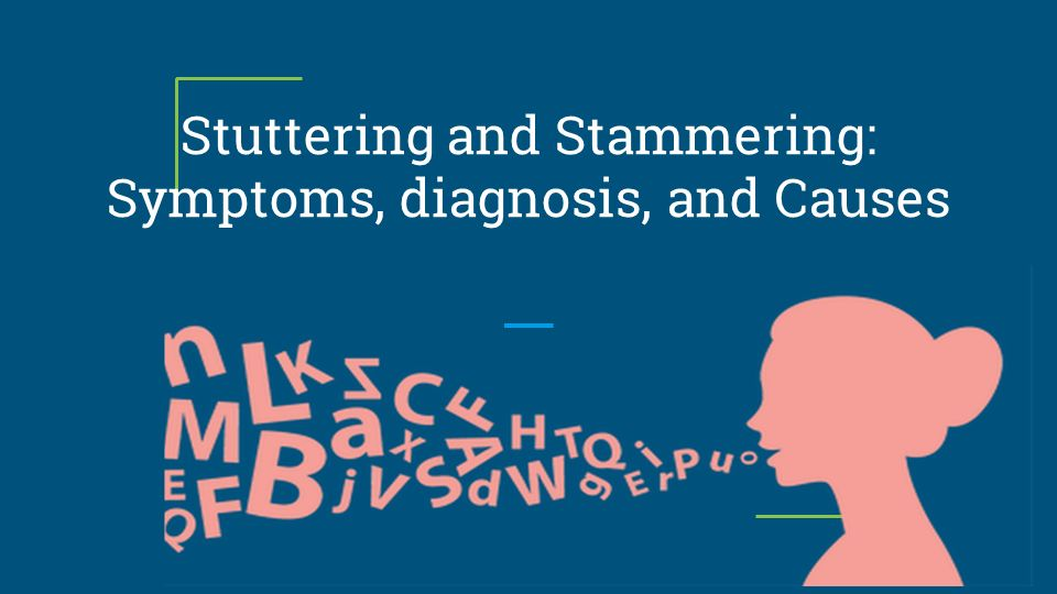 Stuttering and Stammering: Symptoms, diagnosis, and Causes