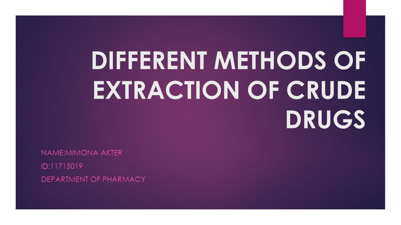 Different Methods Of Extraction Of Crude Drugs Name Mimona Akter Id Department Of Pharmacy Ppt Download