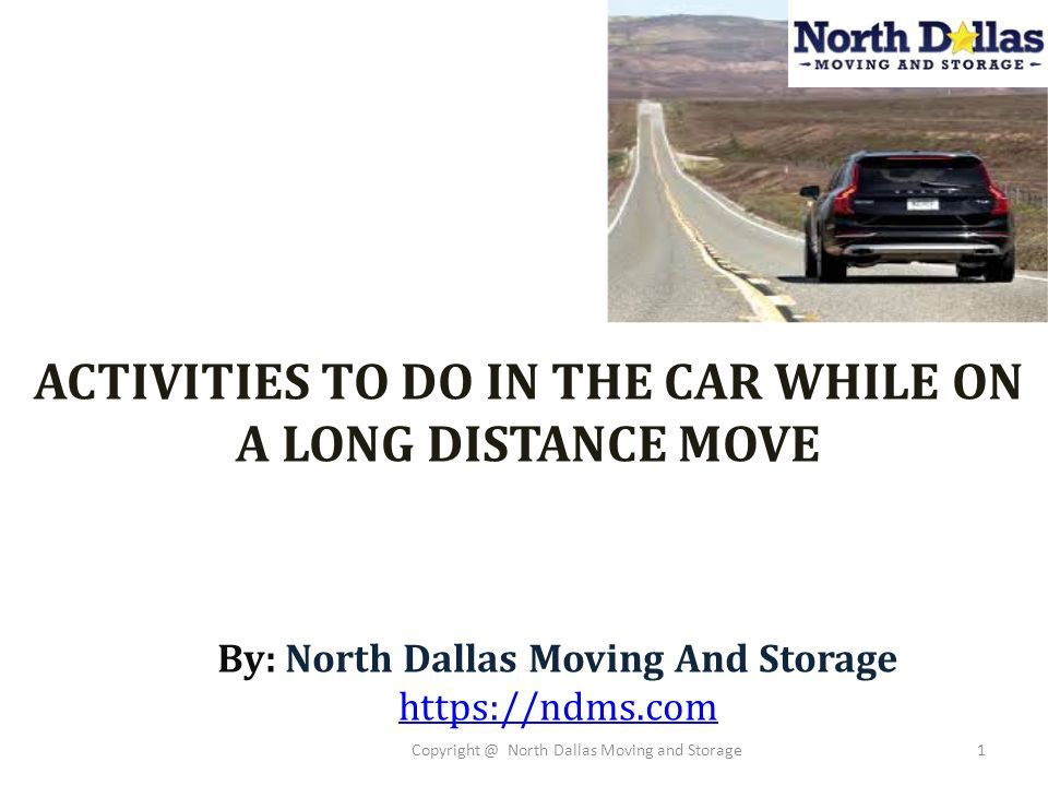 Merveilleux 1 ACTIVITIES TO DO IN THE CAR WHILE ON A LONG DISTANCE MOVE By: North  Dallas Moving And Storage Https://ndms.com Copyright @ North Dallas Moving  And ...