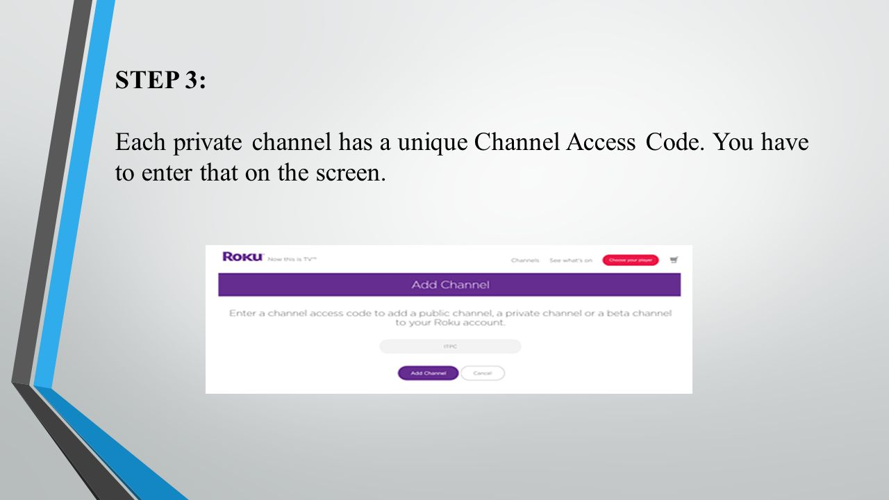 HOW TO ADD PRIVATE CHANNELS ON ROKU ROKU provides a