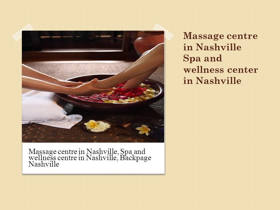 1 Massage Centre In Nashville Spa And Wellness Center In Nashville Massage Centre In Nashville Spa And Wellness Centre In Nashville Backpage Nashville