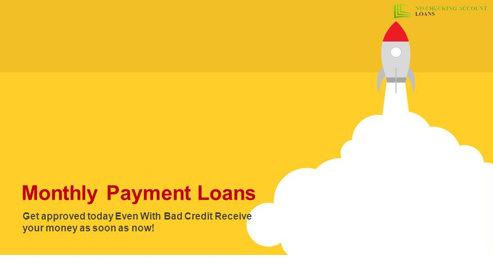 Loans For Bad Credit With Monthly Payments >> Monthly Payment Loans Get Approved Today Even With Bad