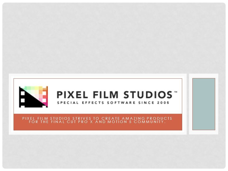 PIXEL FILM STUDIOS STRIVES TO CREATE AMAZING PRODUCTS FOR