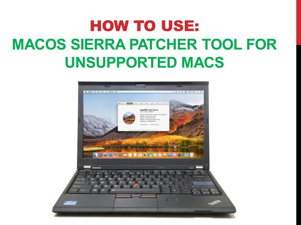 HOW TO USE: MACOS SIERRA PATCHER TOOL FOR UNSUPPORTED MACS  - ppt