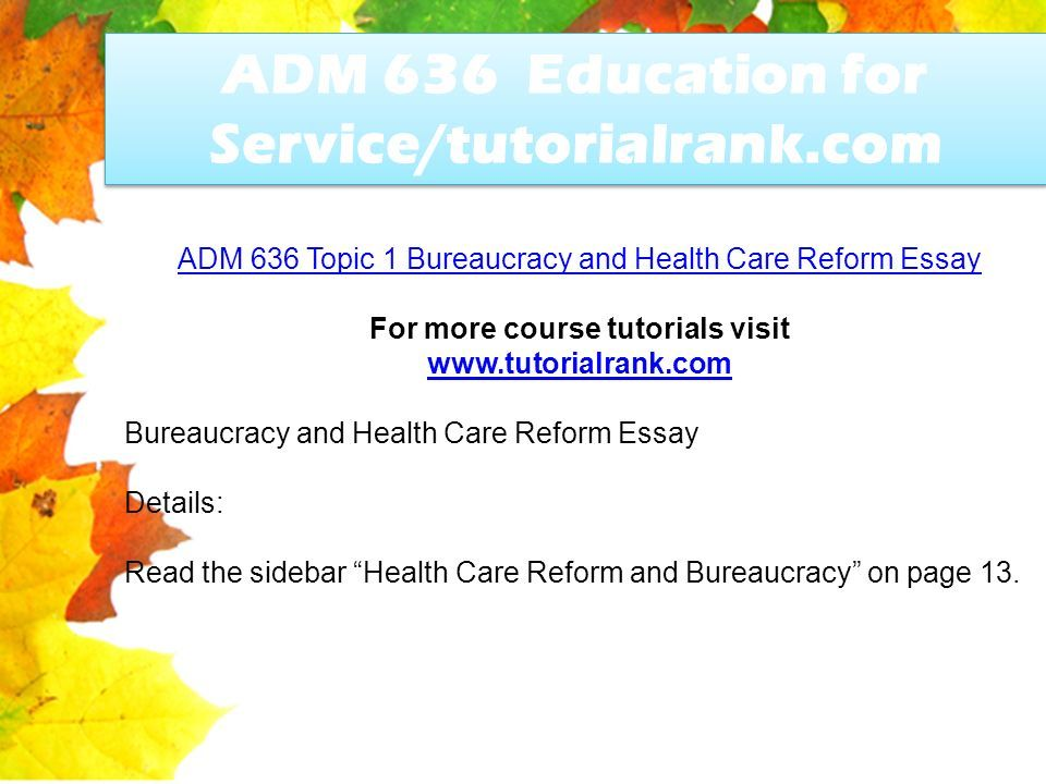 adm  education for servicetutorialrankcom  ppt download  adm  education for servicetutorialrankcom adm  topic   bureaucracy and health care reform essay