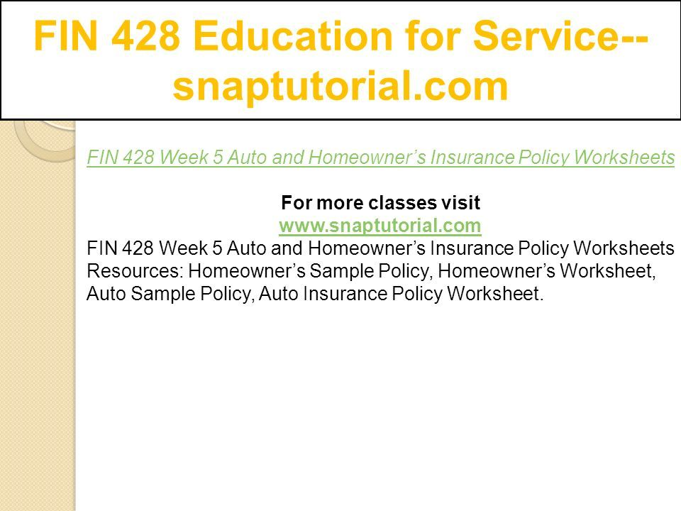 Fin 428 education for service snaptutorial ppt download 2 fin 428 week 5 auto and homeowners insurance policy worksheets thecheapjerseys Image collections