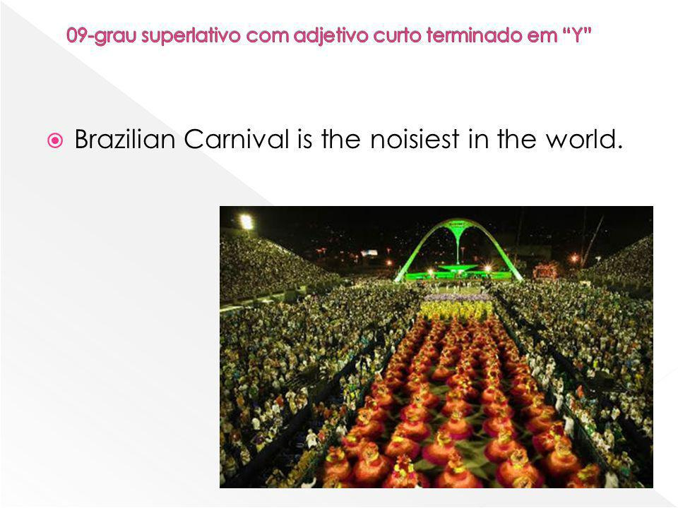  Brazilian Carnival is the noisiest in the world.
