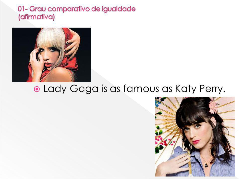  Lady Gaga is as famous as Katy Perry.