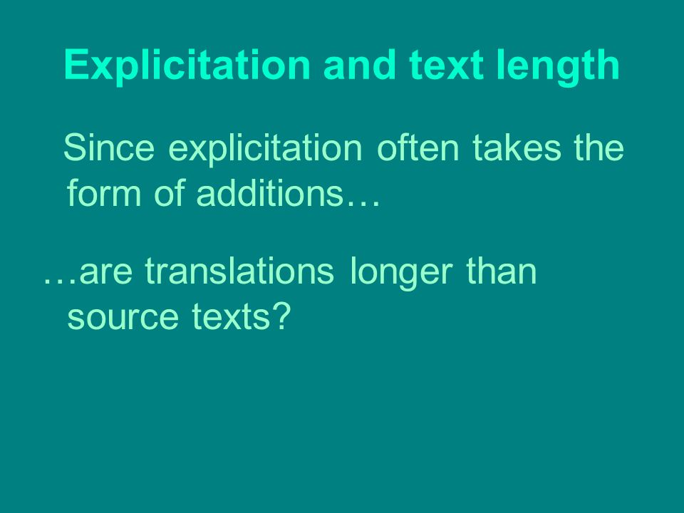 Explicitation and text length Since explicitation often takes the form of additions… …are translations longer than source texts
