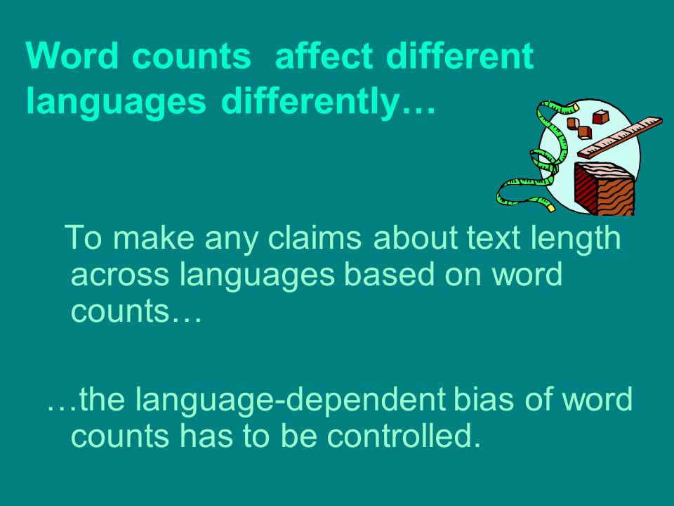 Word counts affect different languages differently… To make any claims about text length across languages based on word counts… …the language-dependent bias of word counts has to be controlled.