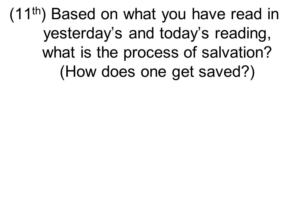 (11 th ) Based on what you have read in yesterday's and today's reading, what is the process of salvation.