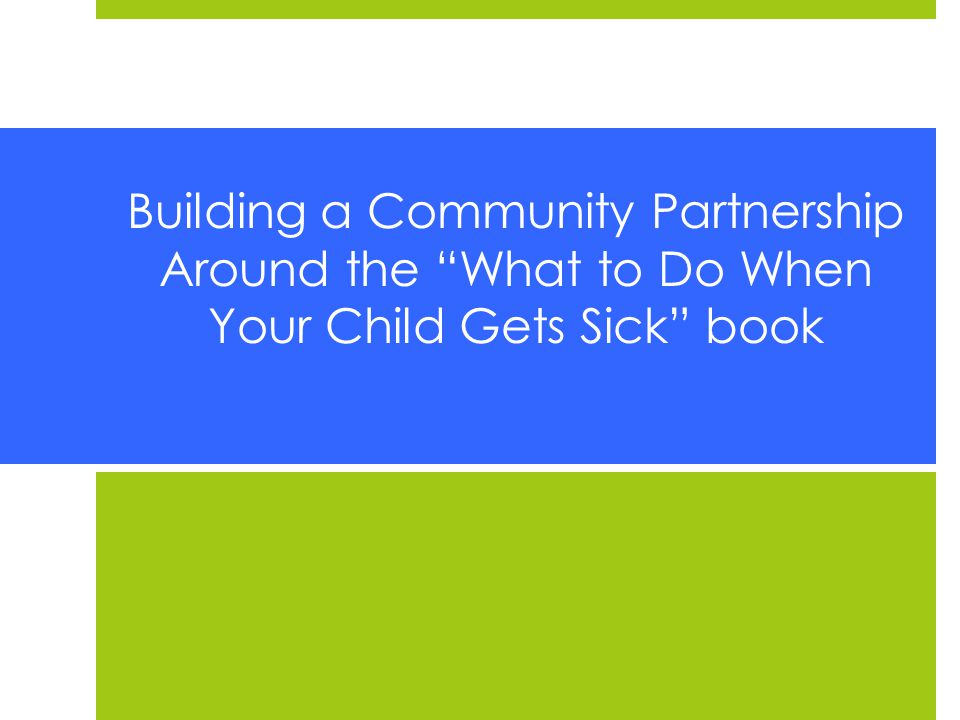 Building a Community Partnership Around the What to Do When Your Child Gets Sick book