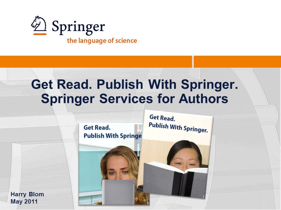 Get Read. Publish With Springer. Springer Services for Authors Harry Blom May 2011