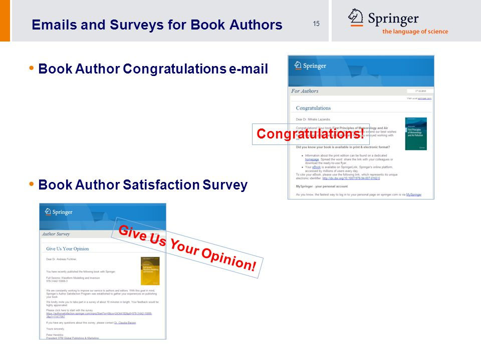 15 Emails and Surveys for Book Authors Book Author Congratulations e-mail Book Author Satisfaction Survey Give Us Your Opinion.