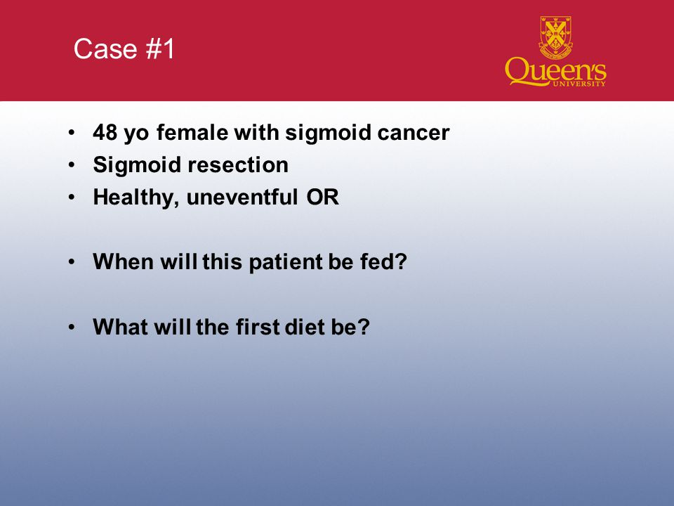 Case #1 48 yo female with sigmoid cancer Sigmoid resection Healthy, uneventful OR When will this patient be fed.