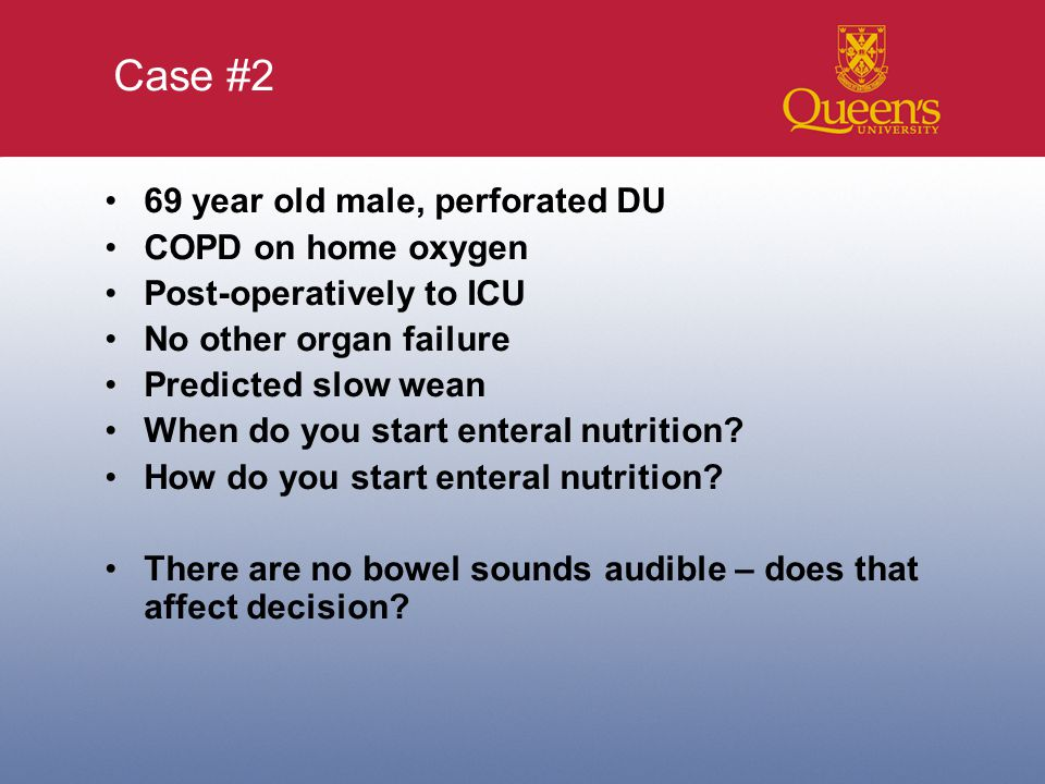 Case #2 69 year old male, perforated DU COPD on home oxygen Post-operatively to ICU No other organ failure Predicted slow wean When do you start enteral nutrition.