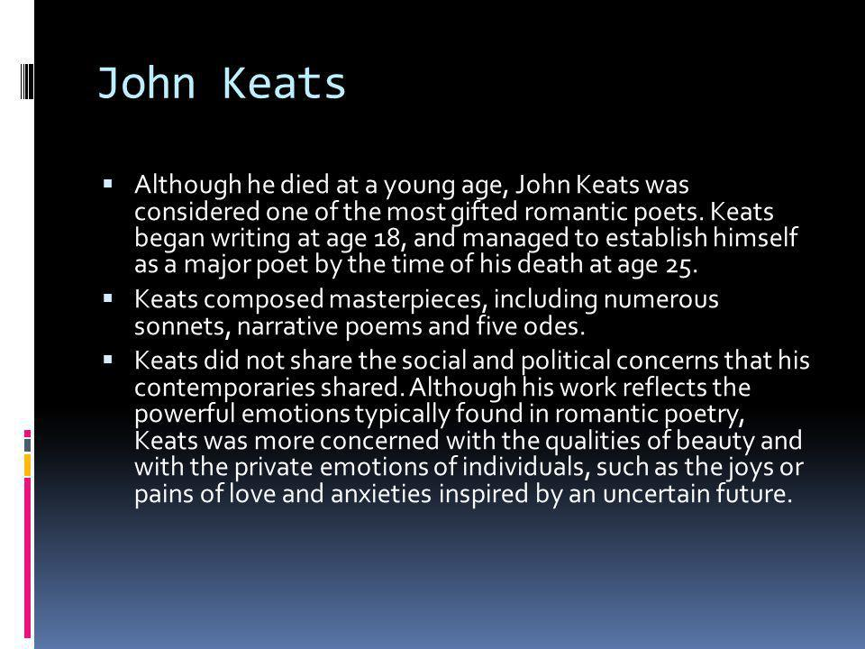 John Keats  Although he died at a young age, John Keats was considered one of the most gifted romantic poets.