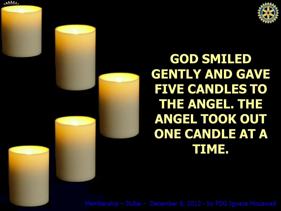 Membership – Dubai - December 8, 2012 - by PDG Ignace Mouawad GOD SMILED GENTLY AND GAVE FIVE CANDLES TO THE ANGEL.