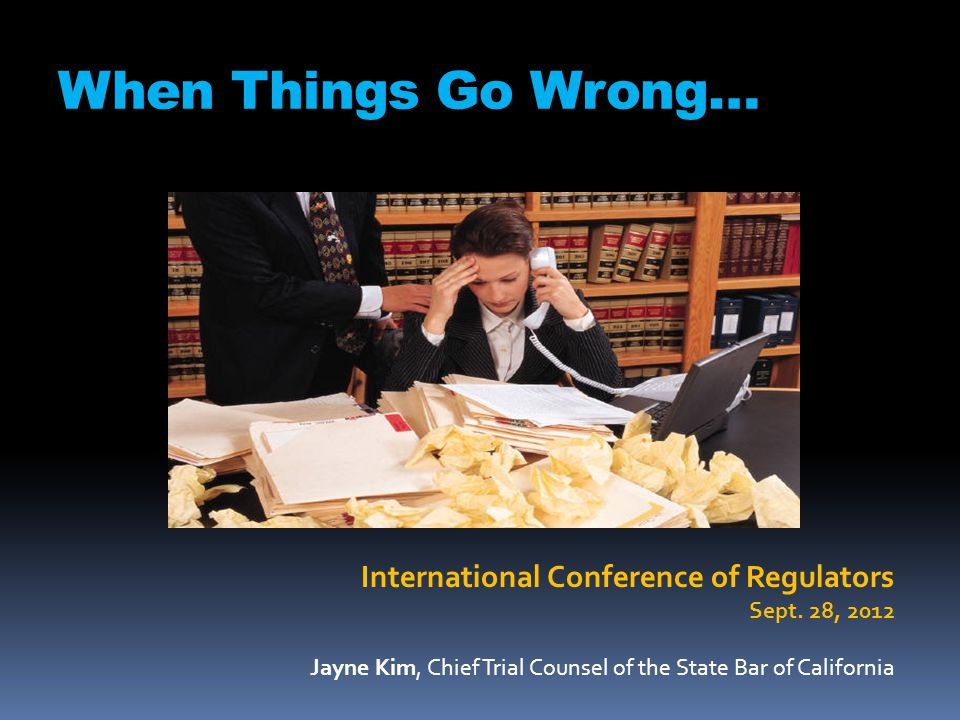 When Things Go Wrong… International Conference of Regulators Sept.