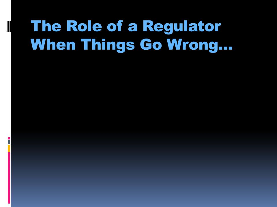 The Role of a Regulator When Things Go Wrong...