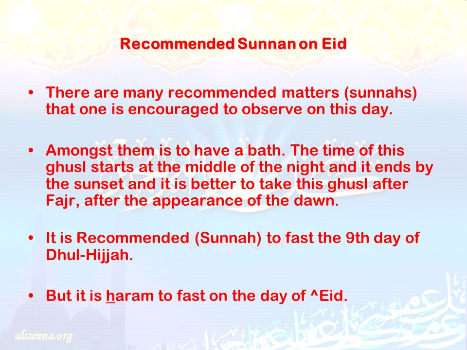 Recommended Sunnan on Eid There are many recommended matters (sunnahs) that one is encouraged to observe on this day.
