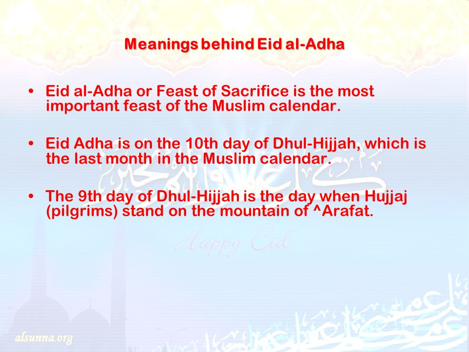 Meanings behind Eid al-Adha Eid al-Adha or Feast of Sacrifice is the most important feast of the Muslim calendar.