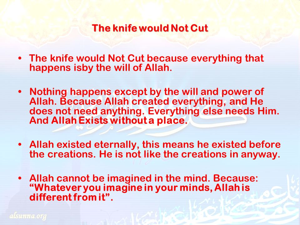 The knife would Not Cut The knife would Not Cut because everything that happens isby the will of Allah.