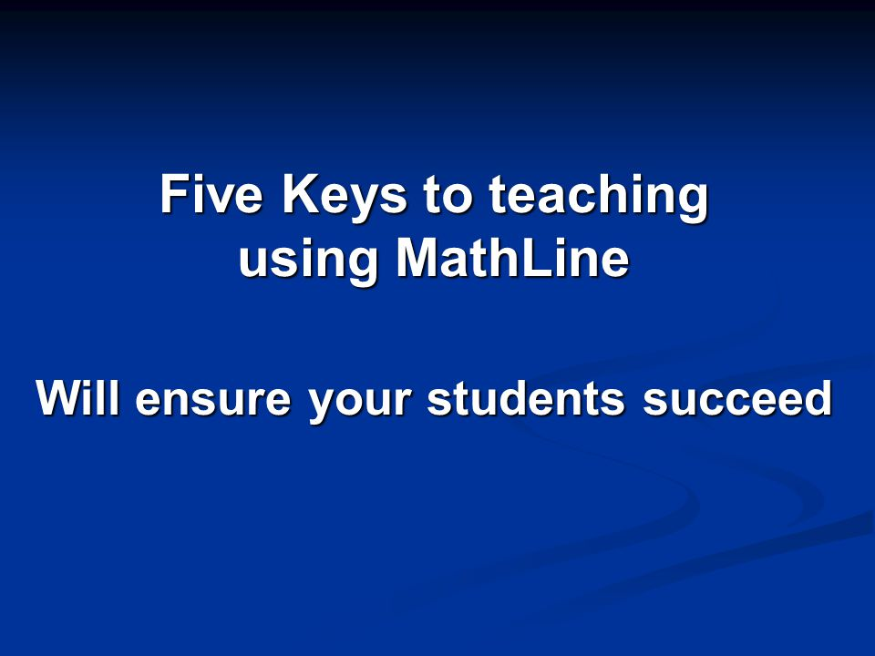Five Keys to teaching using MathLine Will ensure your students succeed