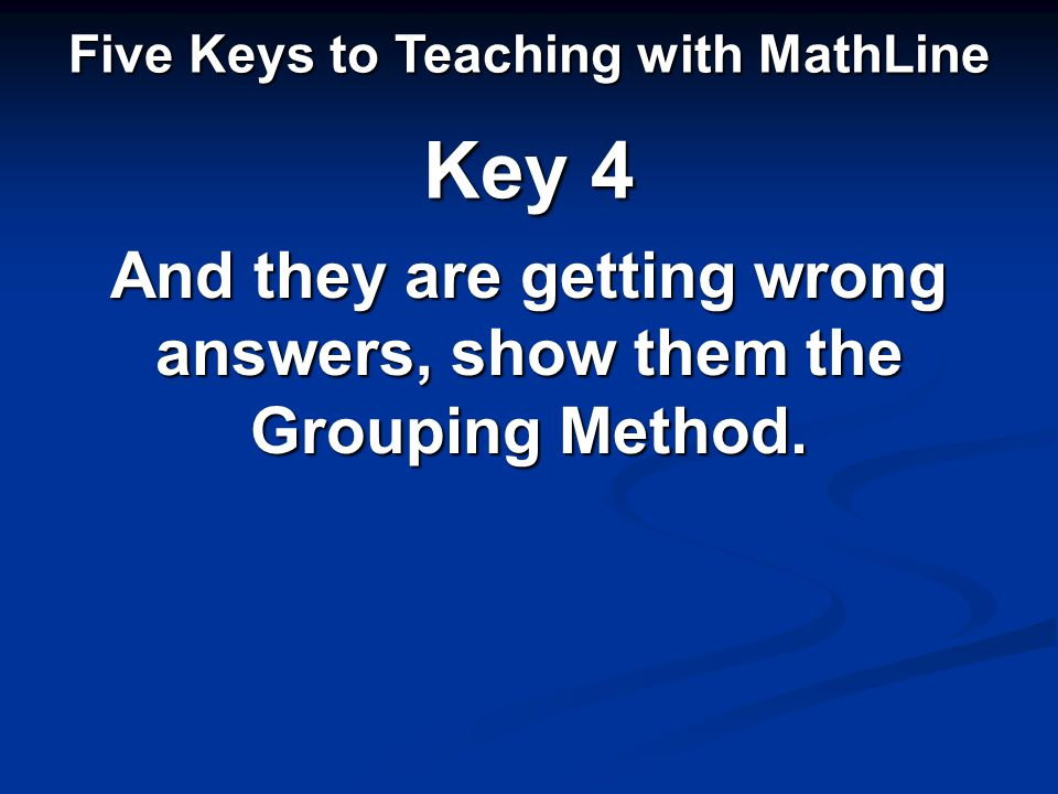 And they are getting wrong answers, show them the Grouping Method.