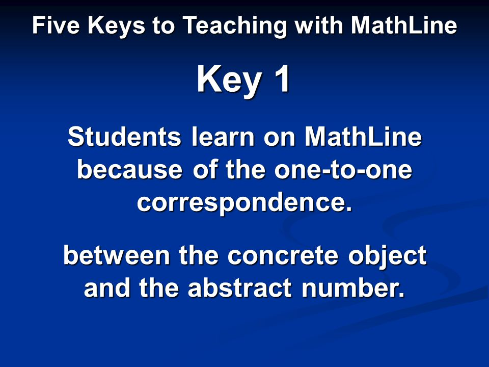 Key 1 Students learn on MathLine because of the one-to-one correspondence.