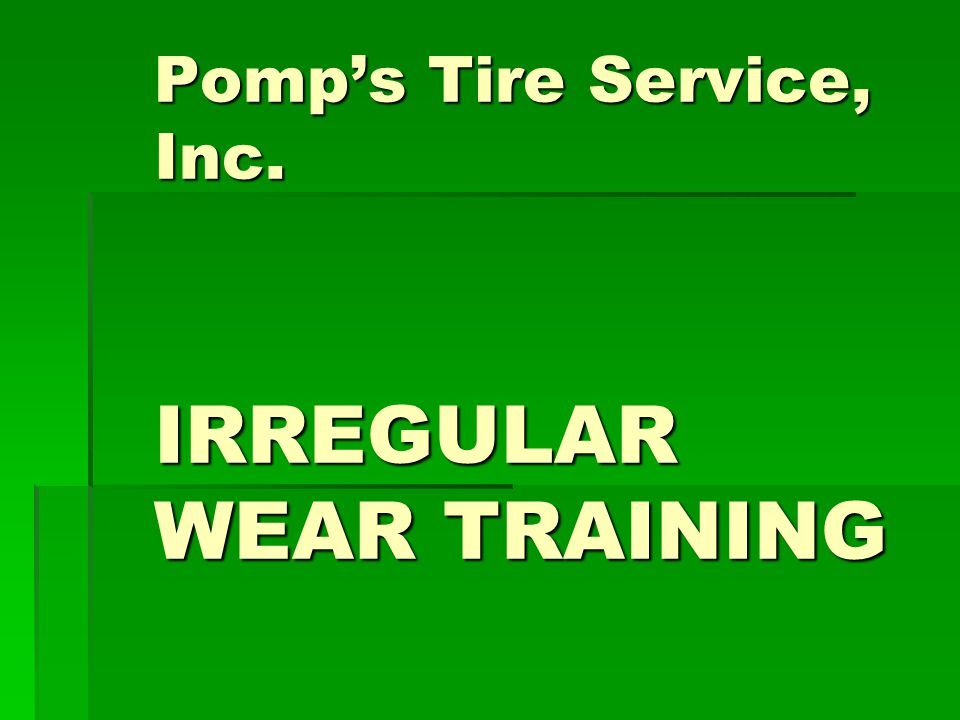 Pomp's Tire Service, Inc. IRREGULAR WEAR TRAINING