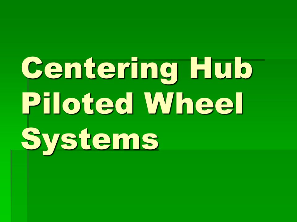 Centering Hub Piloted Wheel Systems