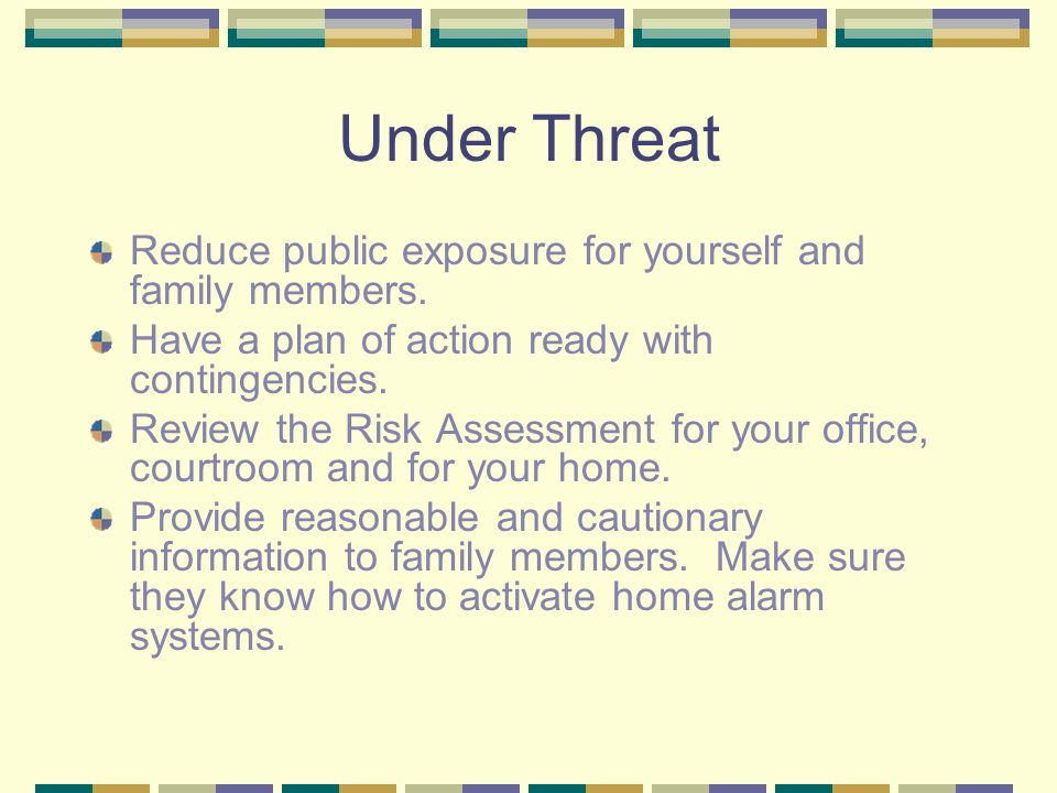 Under Threat Reduce public exposure for yourself and family members.
