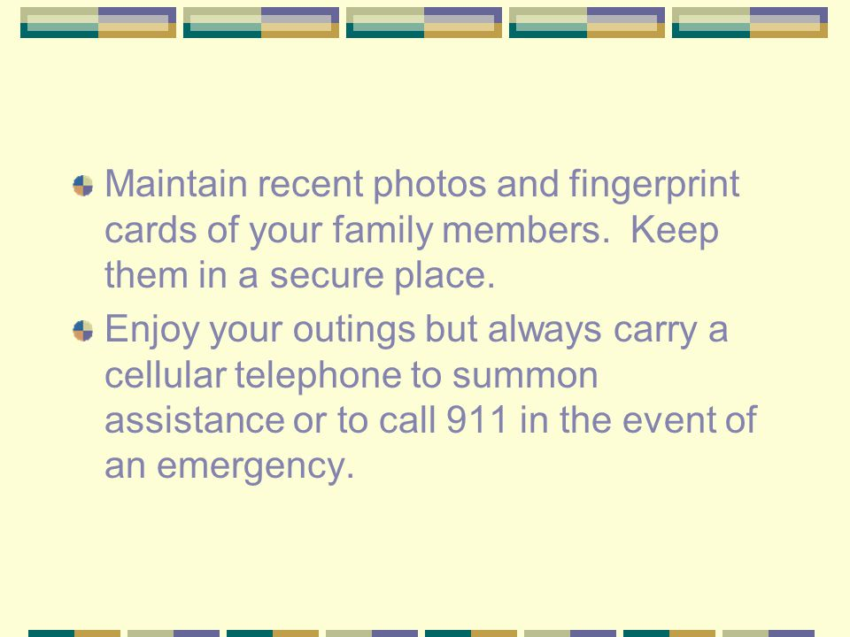 Maintain recent photos and fingerprint cards of your family members.